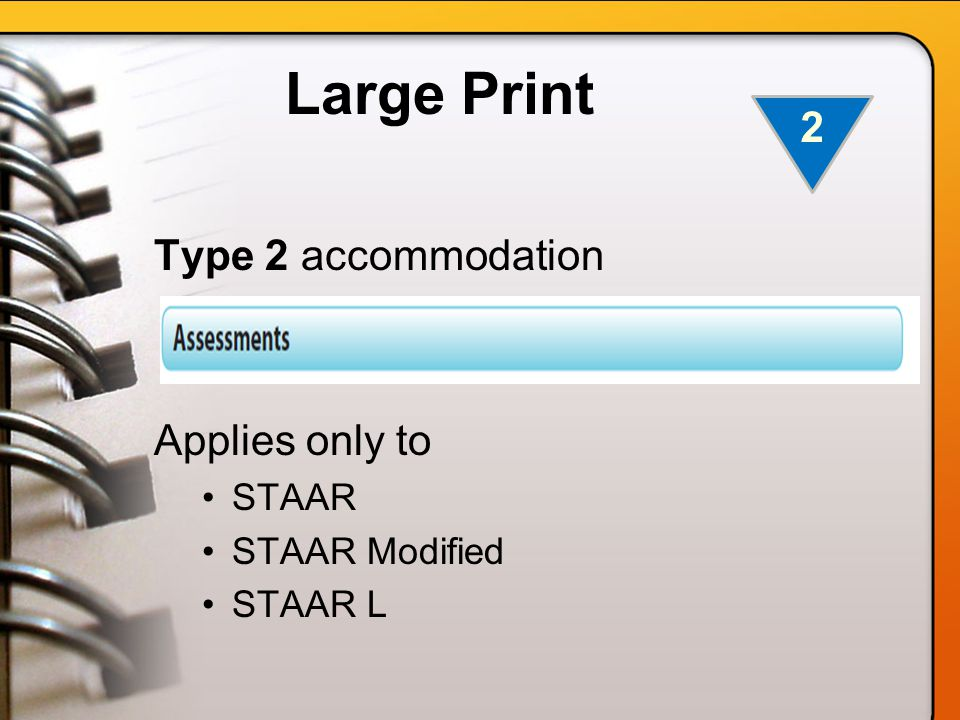 Large Print Type 2 accommodation Applies only to STAAR STAAR Modified STAAR L 2
