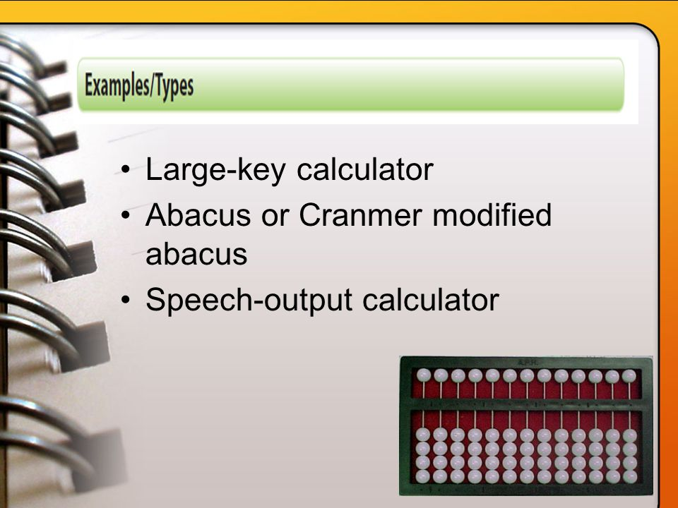 Large-key calculator Abacus or Cranmer modified abacus Speech-output calculator