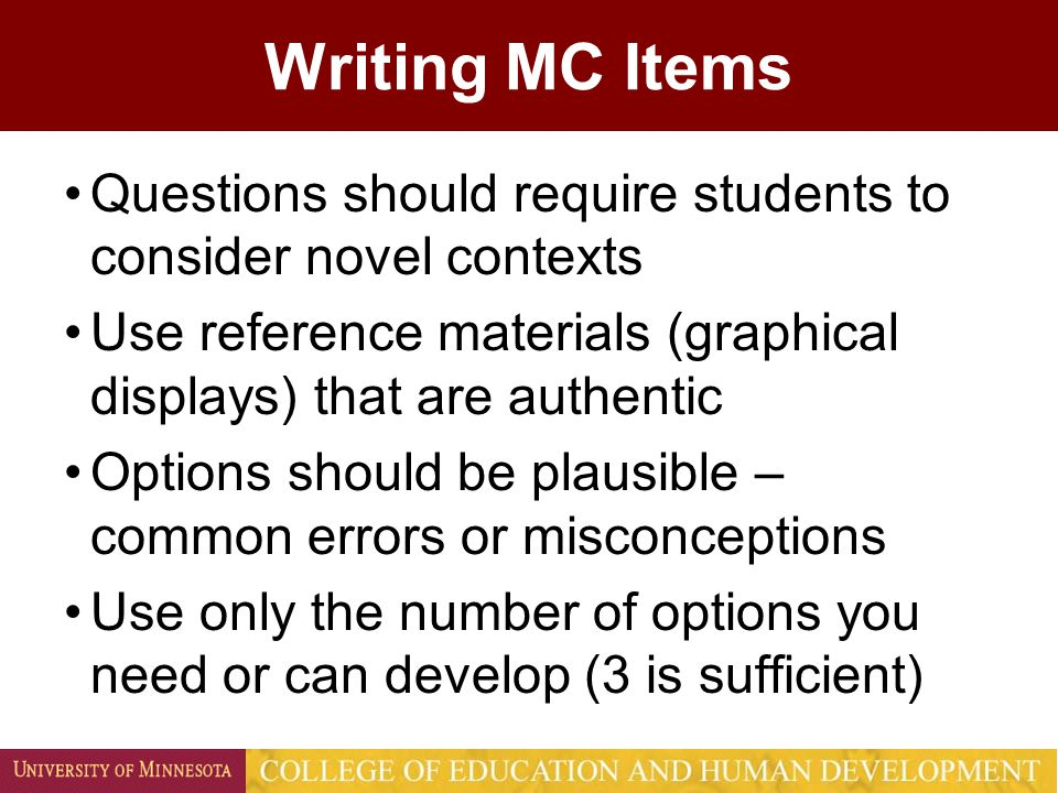 Writing MC Items Questions should require students to consider novel contexts Use reference materials (graphical displays) that are authentic Options