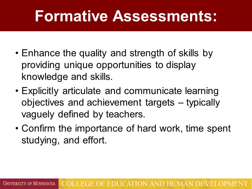 Formative Assessments: Enhance the quality and strength of skills by providing unique opportunities to display knowledge and skills. Explicitly articu