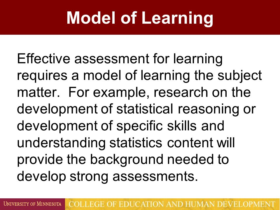 Model of Learning A model of learning can describe the learning process, development stages of understanding, knowing, and doing A model of learning can distinguish novice learners from expert learners; identifying the nature of proficiency and prerequisite skills for progression