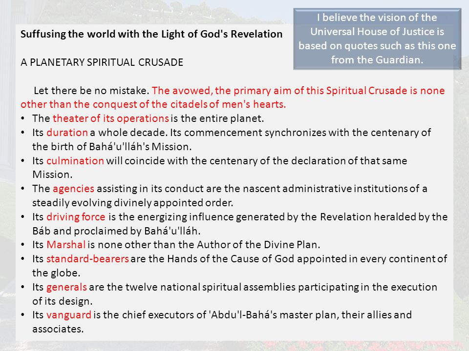 Suffusing the world with the Light of God's Revelation A PLANETARY SPIRITUAL CRUSADE Let there be no mistake. The avowed, the primary aim of this Spir