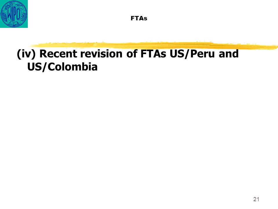 21 FTAs (iv) Recent revision of FTAs US/Peru and US/Colombia
