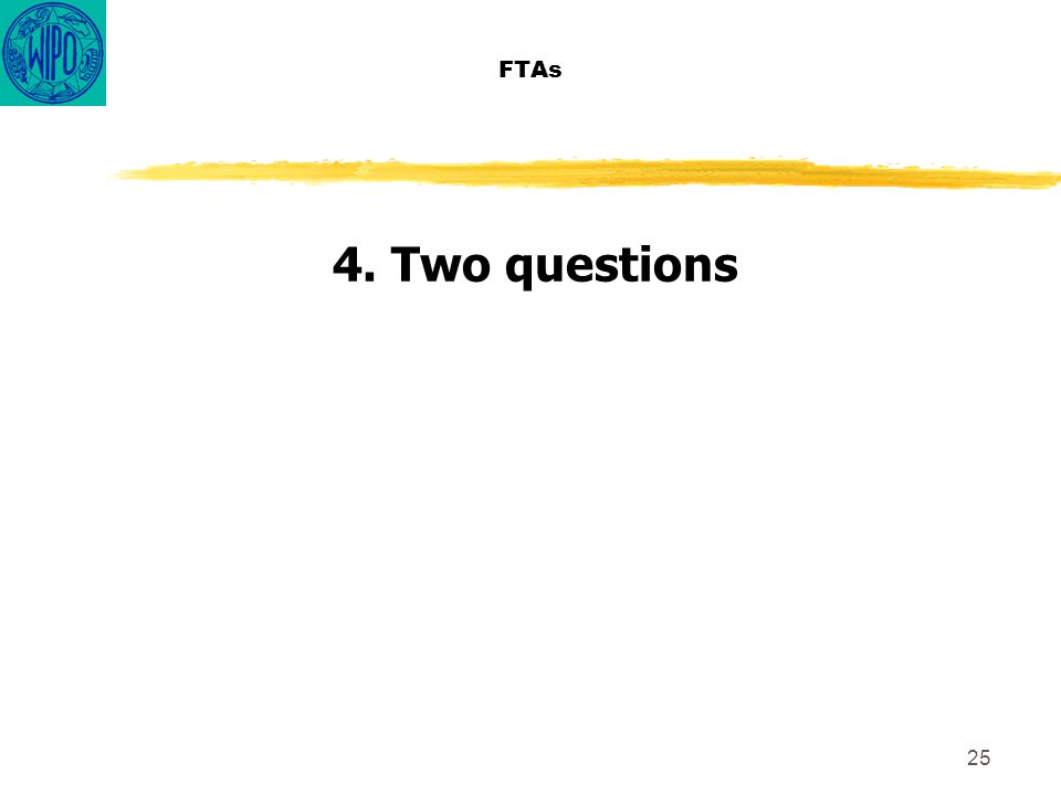 25 FTAs 4. Two questions