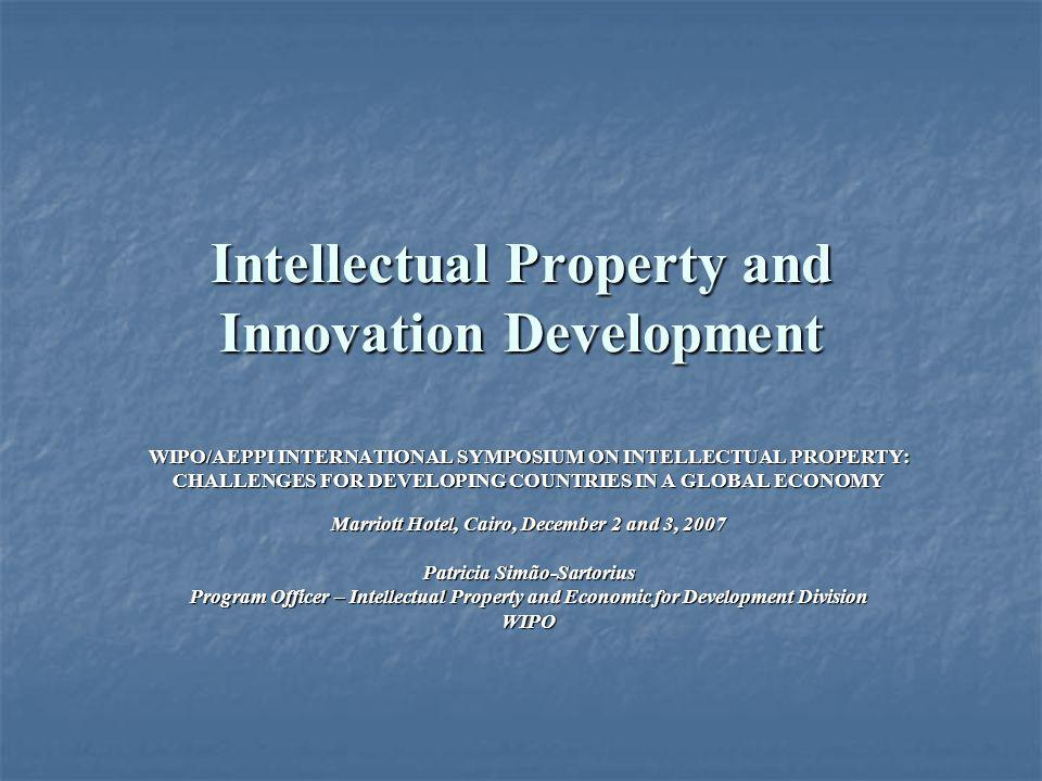 Intellectual Property and Innovation Development WIPO/AEPPI INTERNATIONAL SYMPOSIUM ON INTELLECTUAL PROPERTY: CHALLENGES FOR DEVELOPING COUNTRIES IN A