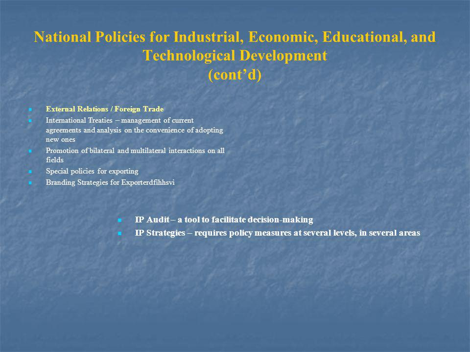 National Policies for Industrial, Economic, Educational, and Technological Development (cont'd) External Relations / Foreign Trade International Treat