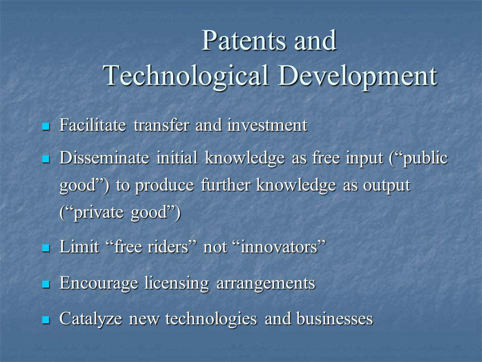 Patents and Technological Development Facilitate transfer and investment Facilitate transfer and investment Disseminate initial knowledge as free inpu