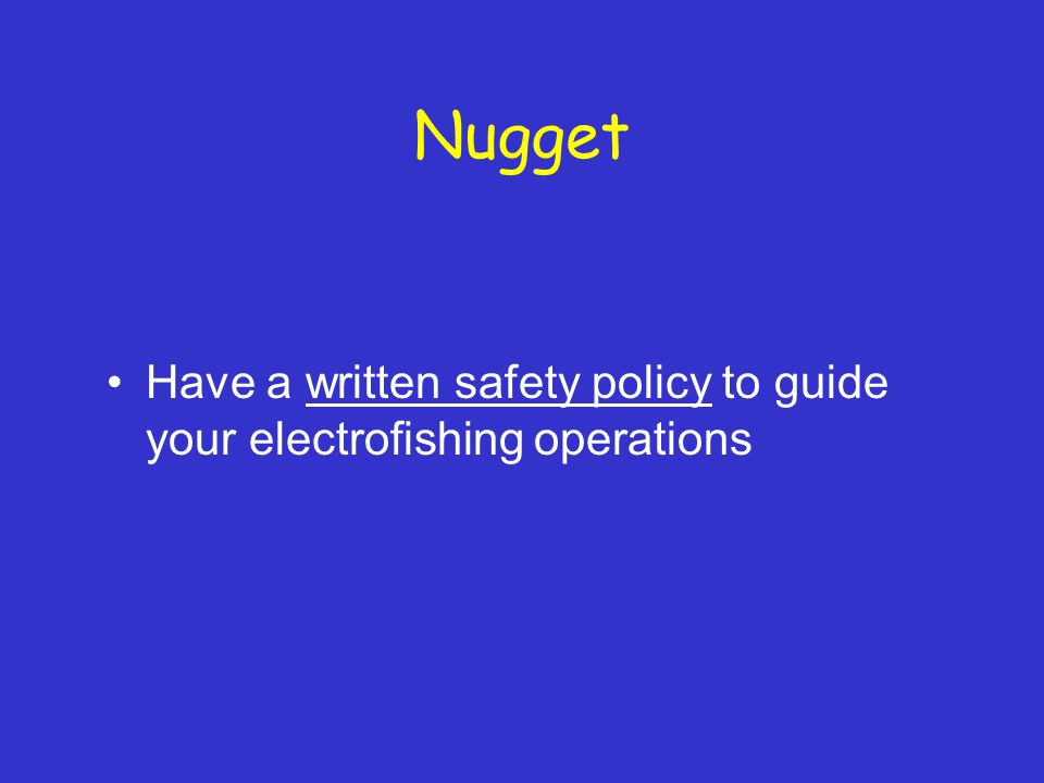 Nugget Have a written safety policy to guide your electrofishing operations