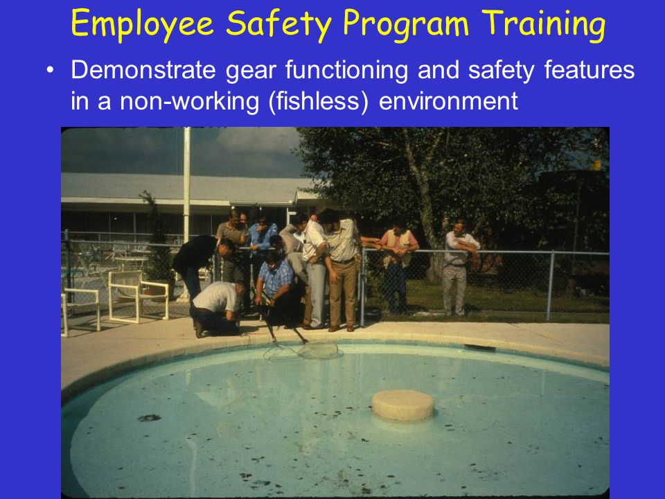 Employee Safety Program Training Demonstrate gear functioning and safety features in a non-working (fishless) environment