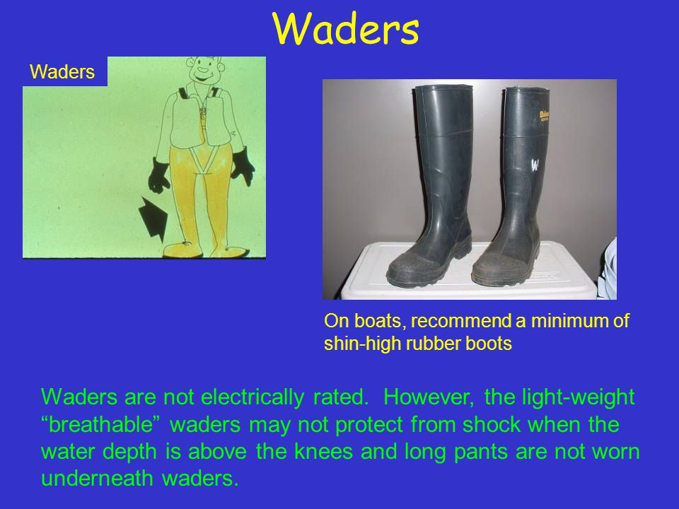 Waders Waders are not electrically rated.