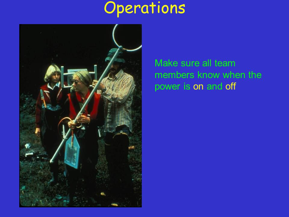 Operations Make sure all team members know when the power is on and off
