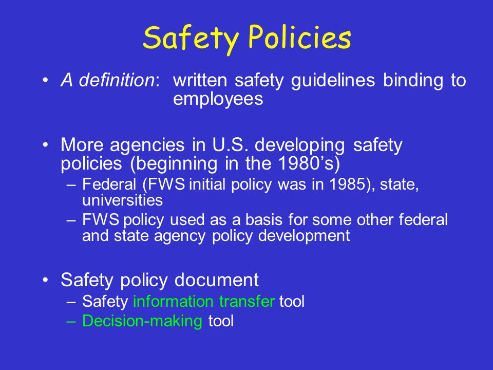 Safety Policies A definition: written safety guidelines binding to employees More agencies in U.S.