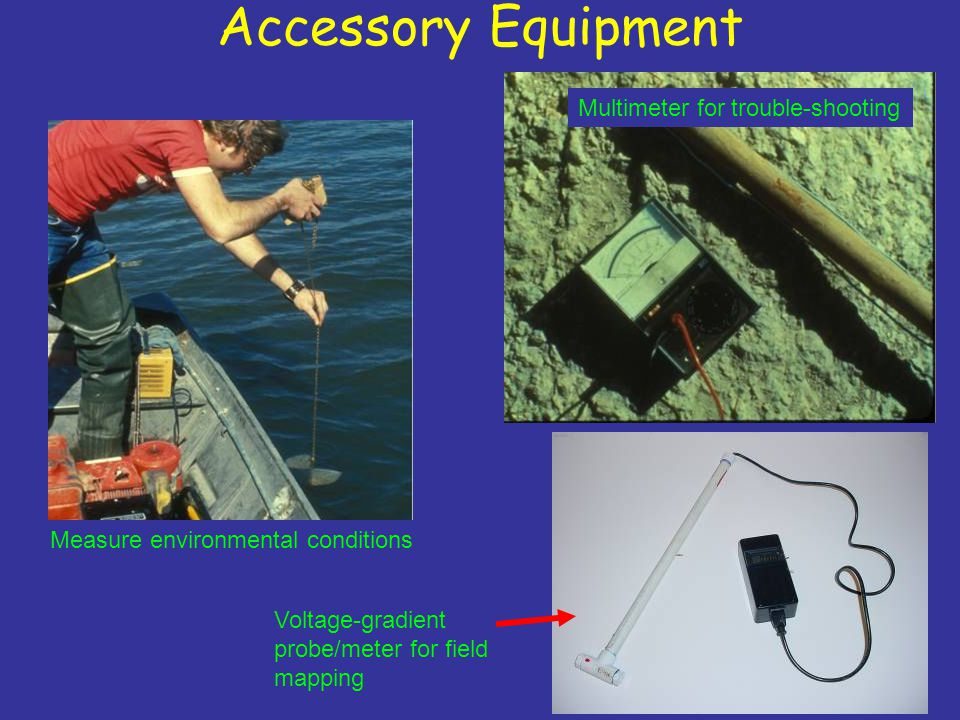 Accessory Equipment Measure environmental conditions Multimeter for trouble-shooting Voltage-gradient probe/meter for field mapping
