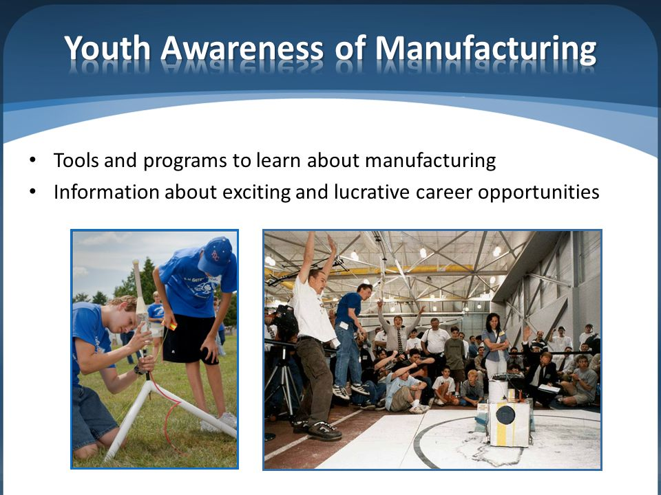 Tools and programs to learn about manufacturing Information about exciting and lucrative career opportunities