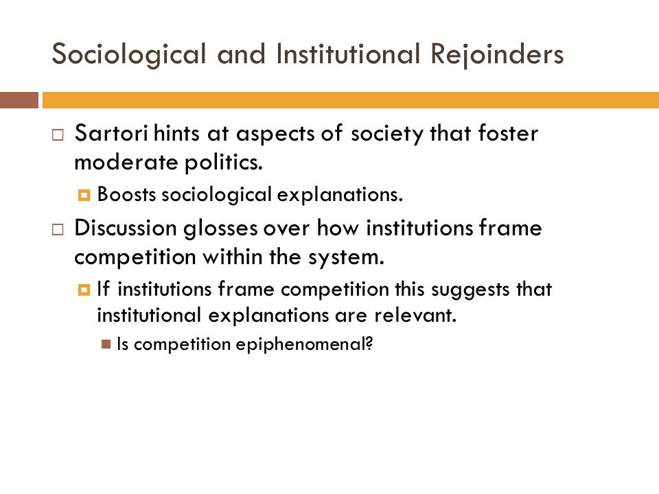 Sociological and Institutional Rejoinders  Sartori hints at aspects of society that foster moderate politics.