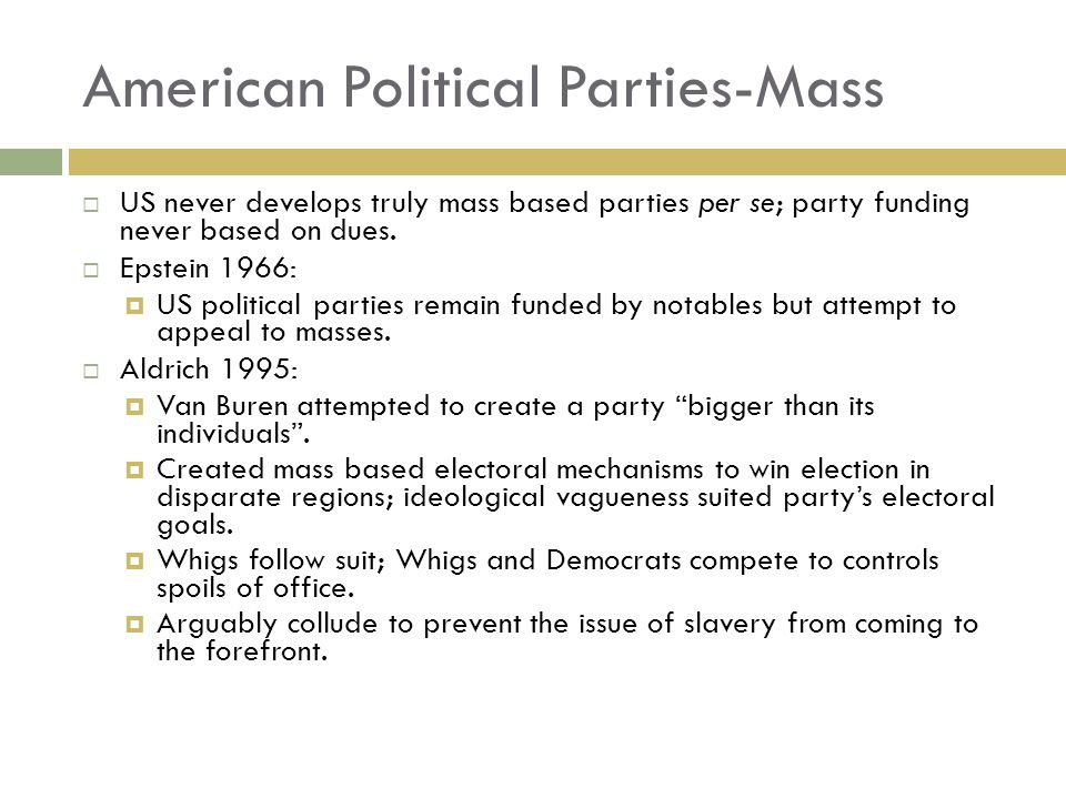  US never develops truly mass based parties per se; party funding never based on dues.  Epstein 1966:  US political parties remain funded by notabl