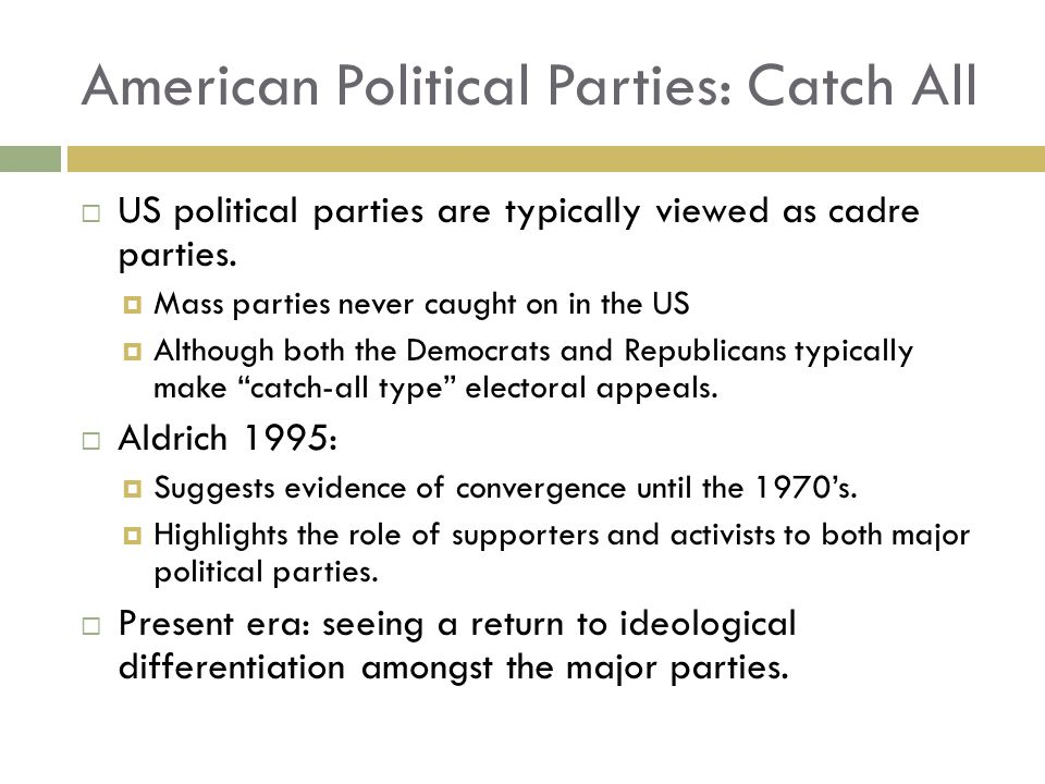  US political parties are typically viewed as cadre parties.  Mass parties never caught on in the US  Although both the Democrats and Republicans t