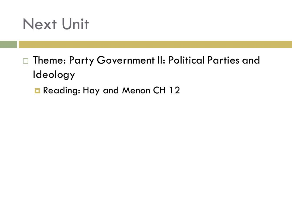 Next Unit  Theme: Party Government II: Political Parties and Ideology  Reading: Hay and Menon CH 12