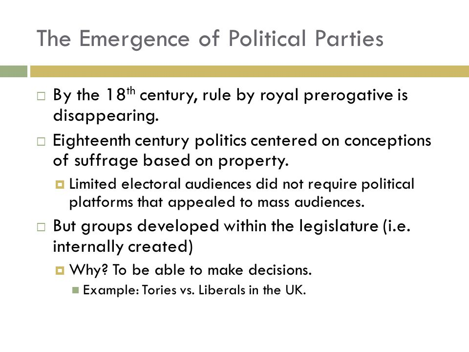  By the 18 th century, rule by royal prerogative is disappearing.  Eighteenth century politics centered on conceptions of suffrage based on property