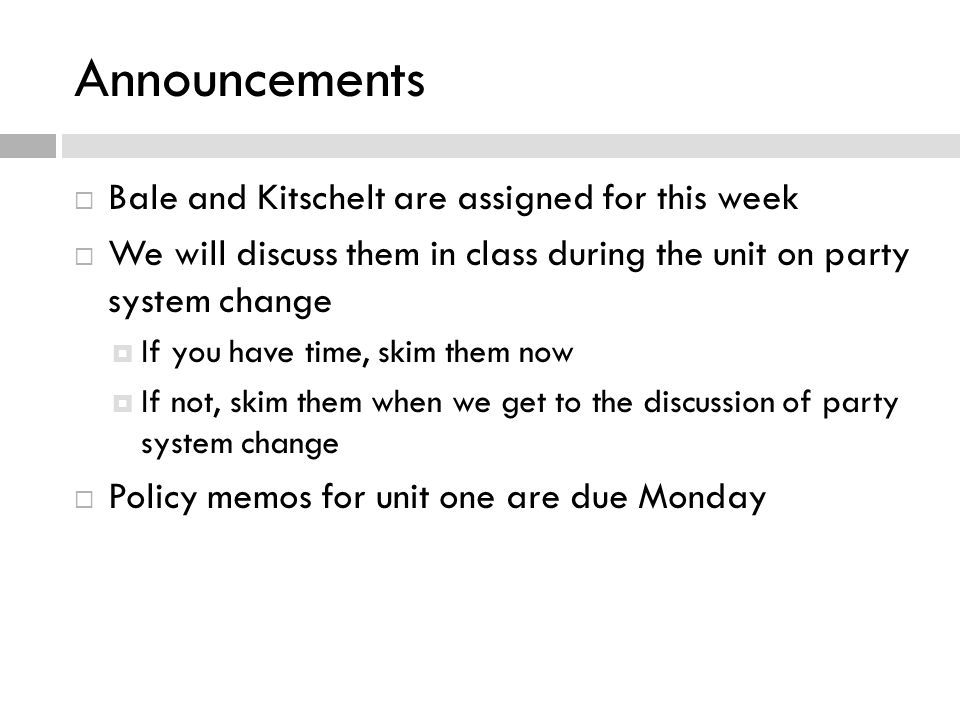 Announcements  Bale and Kitschelt are assigned for this week  We will discuss them in class during the unit on party system change  If you have tim