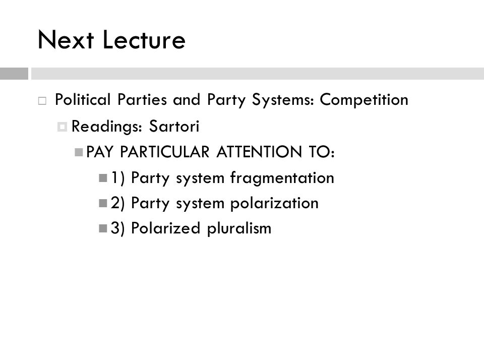 Next Lecture  Political Parties and Party Systems: Competition  Readings: Sartori PAY PARTICULAR ATTENTION TO: 1) Party system fragmentation 2) Part