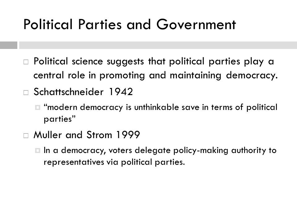  Political science suggests that political parties play a central role in promoting and maintaining democracy.