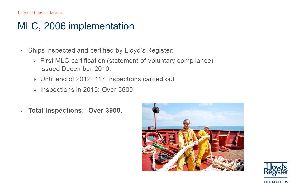 Lloyd's Register: Marine MLC, 2006 implementation Ships inspected and certified by Lloyd's Register:  First MLC certification (statement of voluntary compliance) issued December 2010.