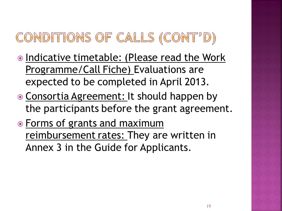  Indicative timetable: (Please read the Work Programme/Call Fiche) Evaluations are expected to be completed in April 2013.