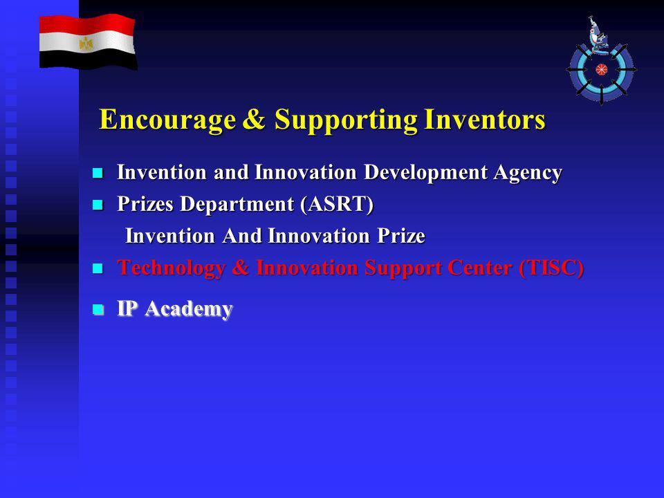 Encourage & Supporting Inventors Invention and Innovation Development Agency Invention and Innovation Development Agency Prizes Department (ASRT) Prizes Department (ASRT) Invention And Innovation Prize Invention And Innovation Prize Technology & Innovation Support Center (TISC) Technology & Innovation Support Center (TISC) IP Academy IP Academy