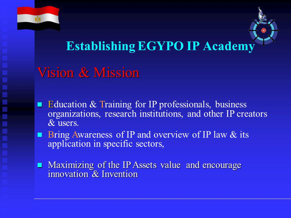 Vision & Mission E Education & Training for IP professionals, business organizations, research institutions, and other IP creators & users.