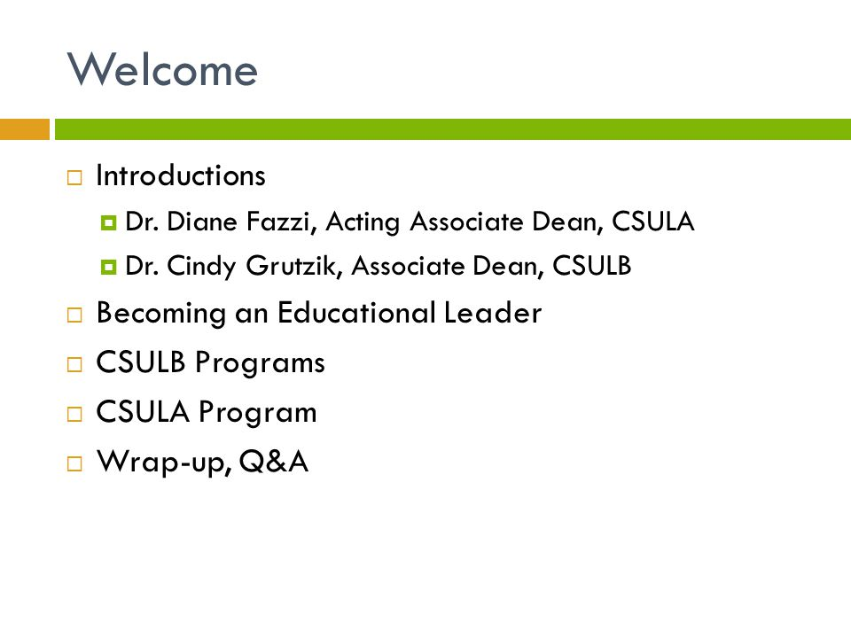 Welcome  Introductions  Dr. Diane Fazzi, Acting Associate Dean, CSULA  Dr.