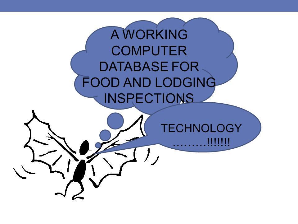 A WORKING COMPUTER DATABASE FOR FOOD AND LODGING INSPECTIONS TECHNOLOGY ………!!!!!!!