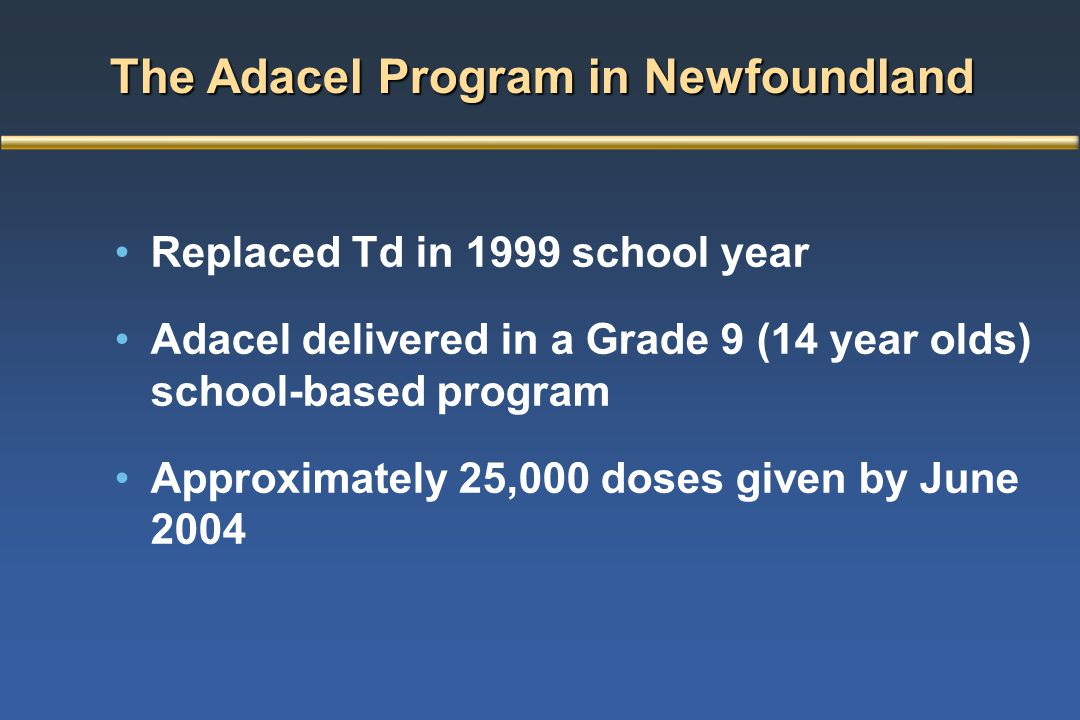 The Adacel Program in Newfoundland Replaced Td in 1999 school year Adacel delivered in a Grade 9 (14 year olds) school-based program Approximately 25,