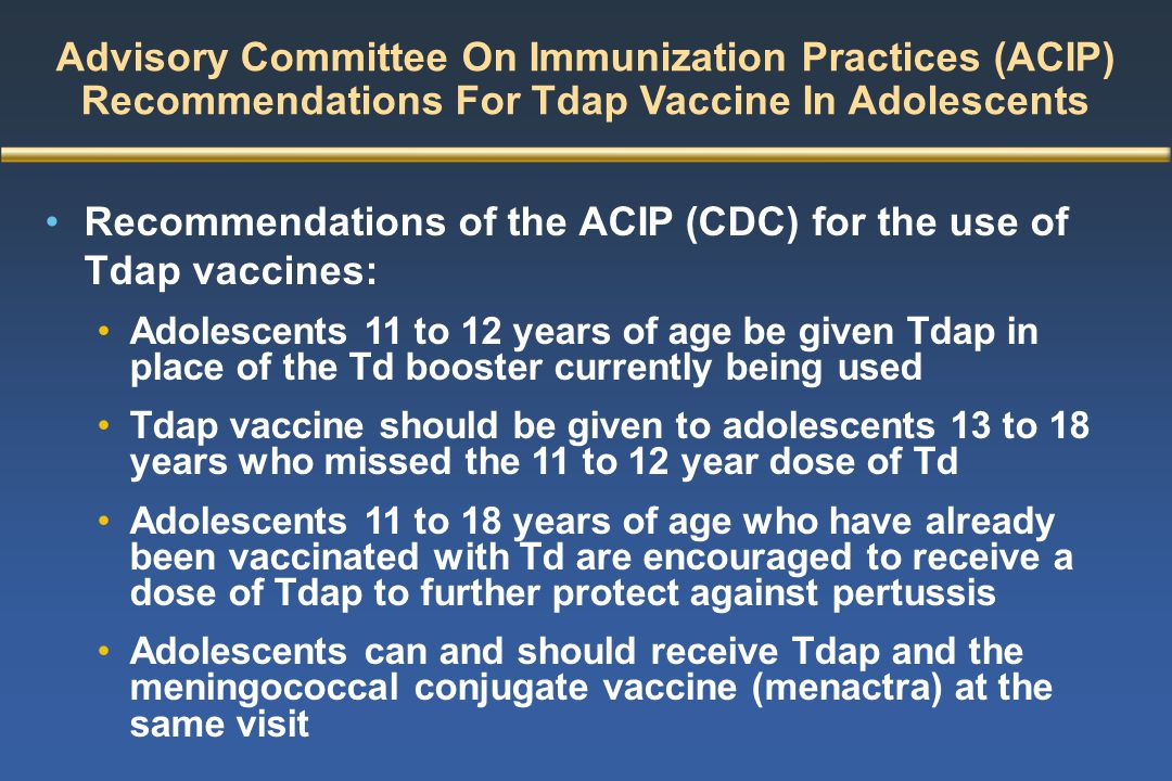 Advisory Committee On Immunization Practices (ACIP) Recommendations For Tdap Vaccine In Adolescents Recommendations of the ACIP (CDC) for the use of T