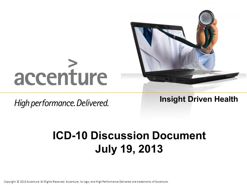 Copyright © 2013 Accenture All Rights Reserved. Accenture, its logo, and High Performance Delivered are trademarks of Accenture. Insight Driven Health