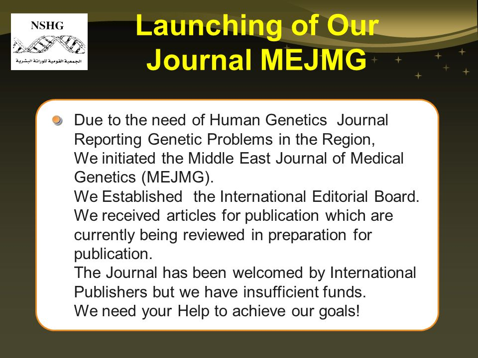 Due to the need of Human Genetics Journal Reporting Genetic Problems in the Region, We initiated the Middle East Journal of Medical Genetics (MEJMG).