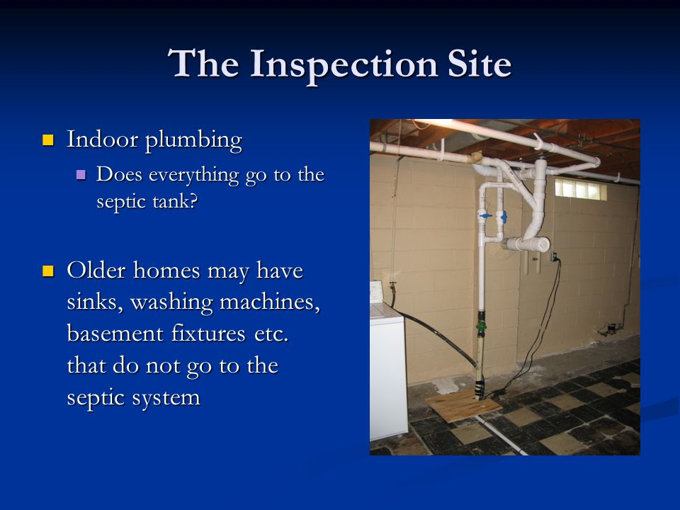 The Inspection Site Indoor plumbing Indoor plumbing Does everything go to the septic tank.