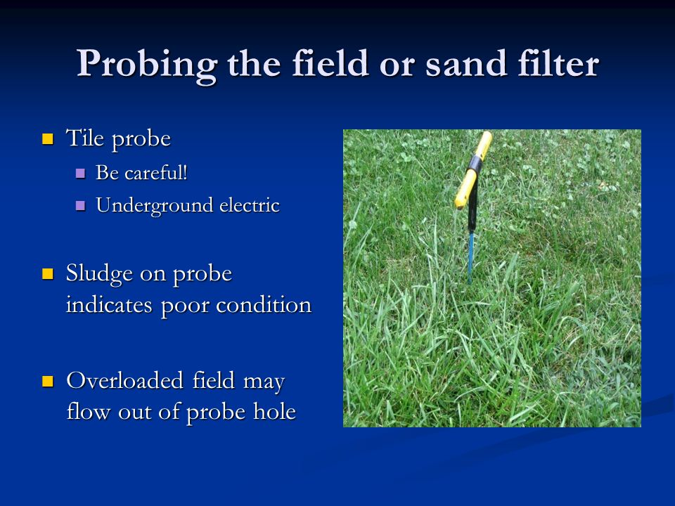 Probing the field or sand filter Tile probe Tile probe Be careful.
