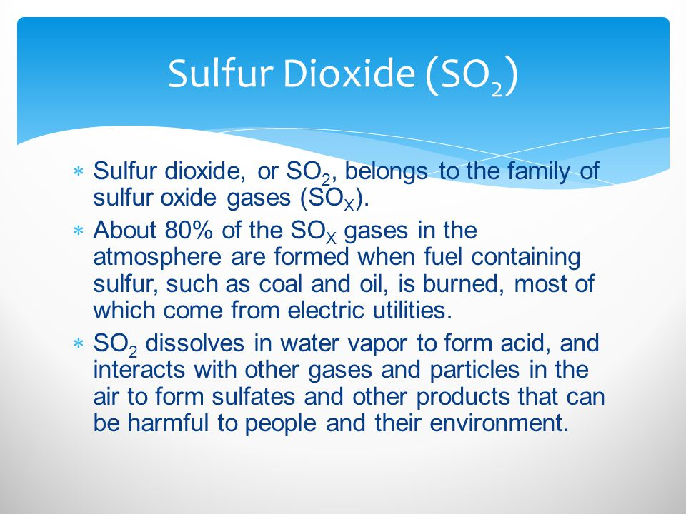  Sulfur dioxide, or SO 2, belongs to the family of sulfur oxide gases (SO X ).