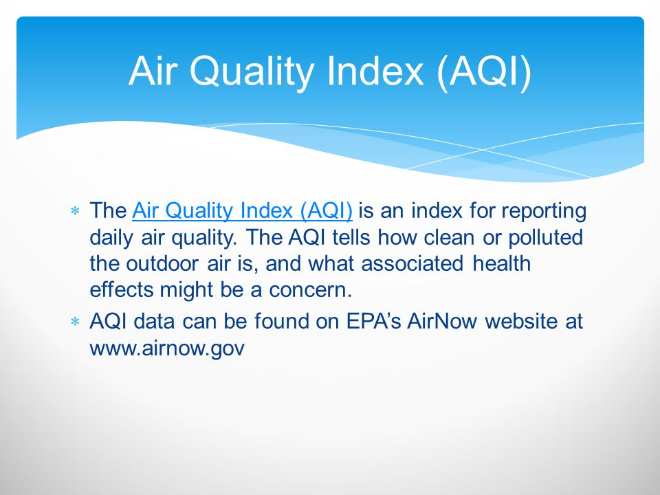  The Air Quality Index (AQI) is an index for reporting daily air quality.