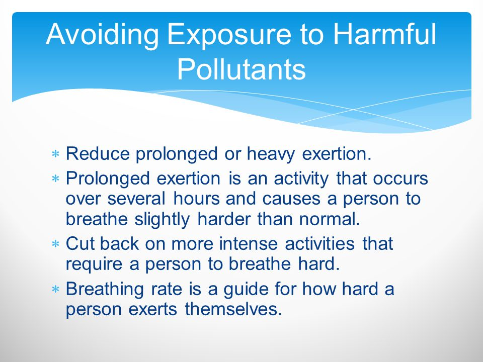  Reduce prolonged or heavy exertion.