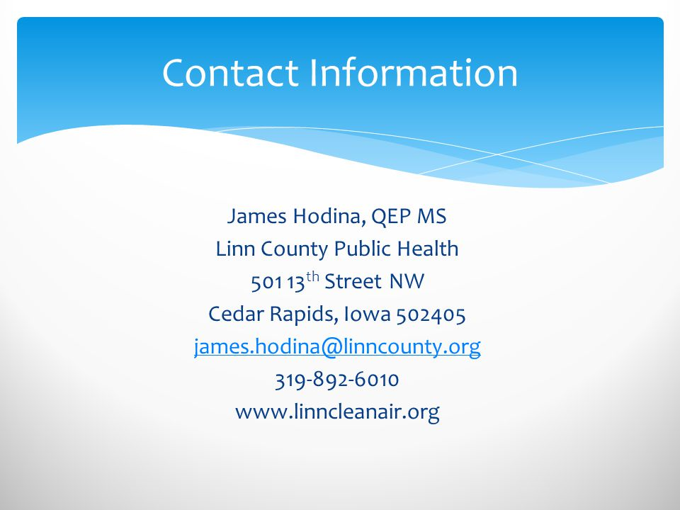 James Hodina, QEP MS Linn County Public Health 501 13 th Street NW Cedar Rapids, Iowa 502405 james.hodina@linncounty.org 319-892-6010 www.linncleanair