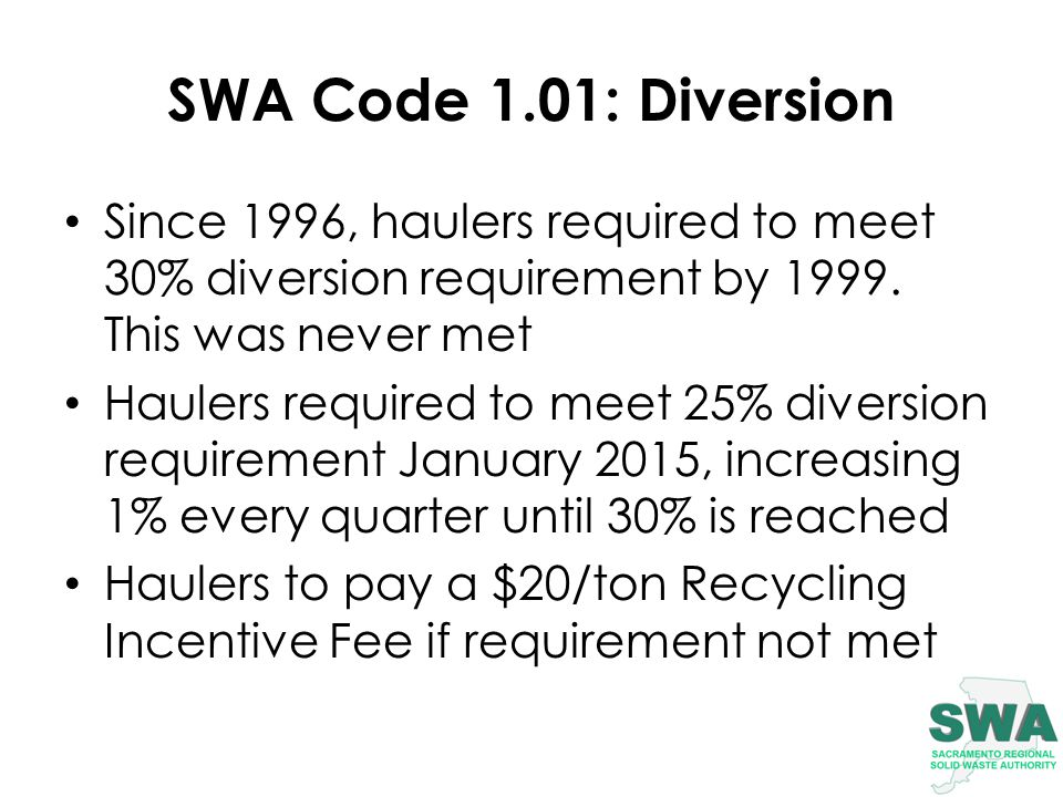 SWA Code 1.01: Diversion Since 1996, haulers required to meet 30% diversion requirement by 1999.