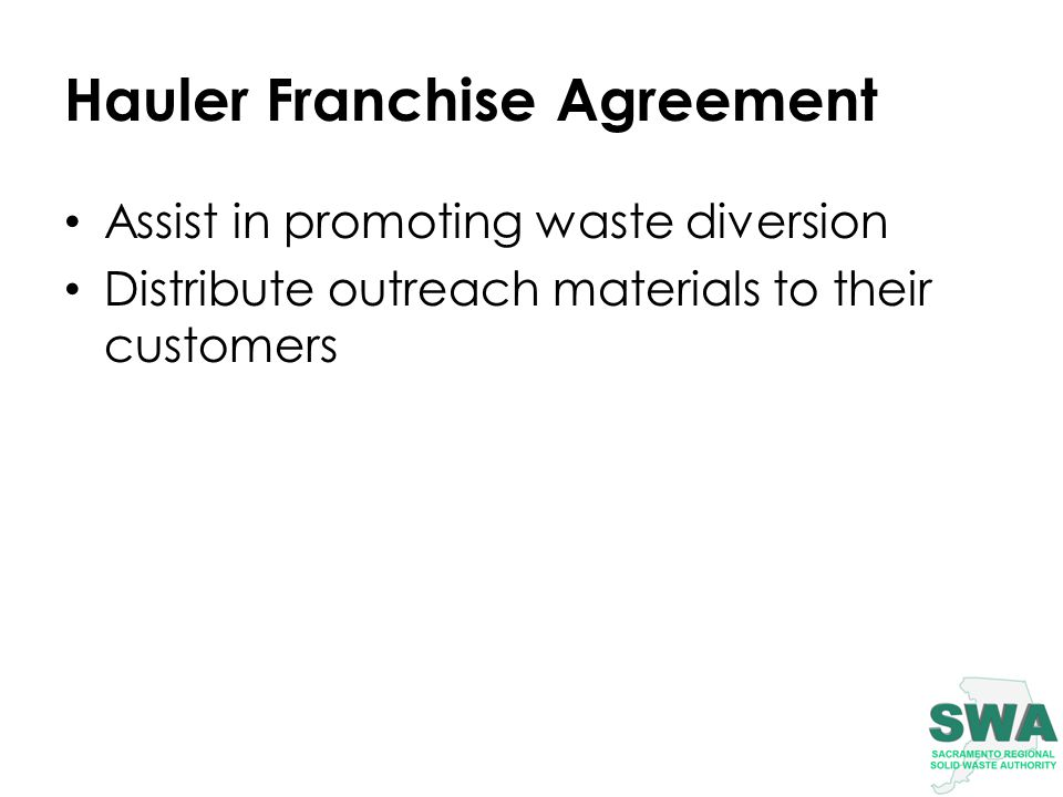 Hauler Franchise Agreement Assist in promoting waste diversion Distribute outreach materials to their customers