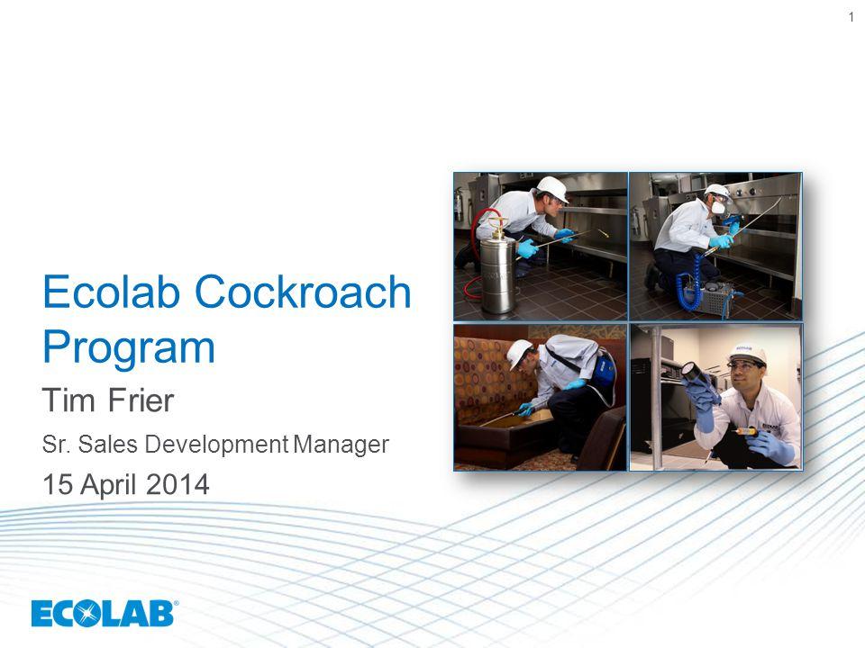 1 Ecolab Cockroach Program Tim Frier Sr. Sales Development Manager 15 April 2014