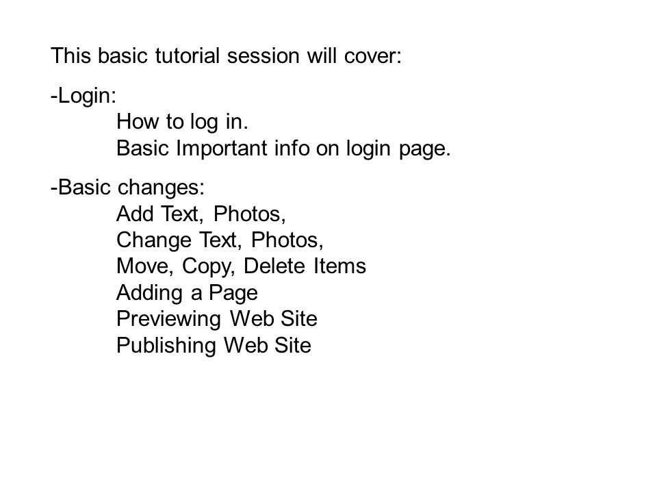This basic tutorial session will cover: -Login: How to log in.
