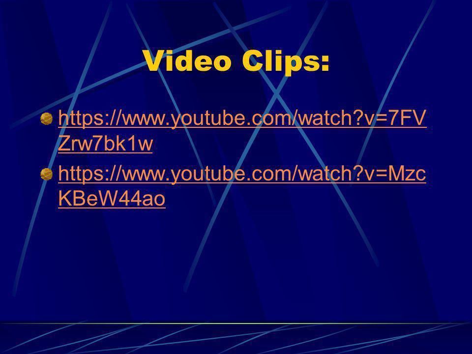 Video Clips: https://www.youtube.com/watch?v=7FV Zrw7bk1w https://www.youtube.com/watch?v=Mzc KBeW44ao