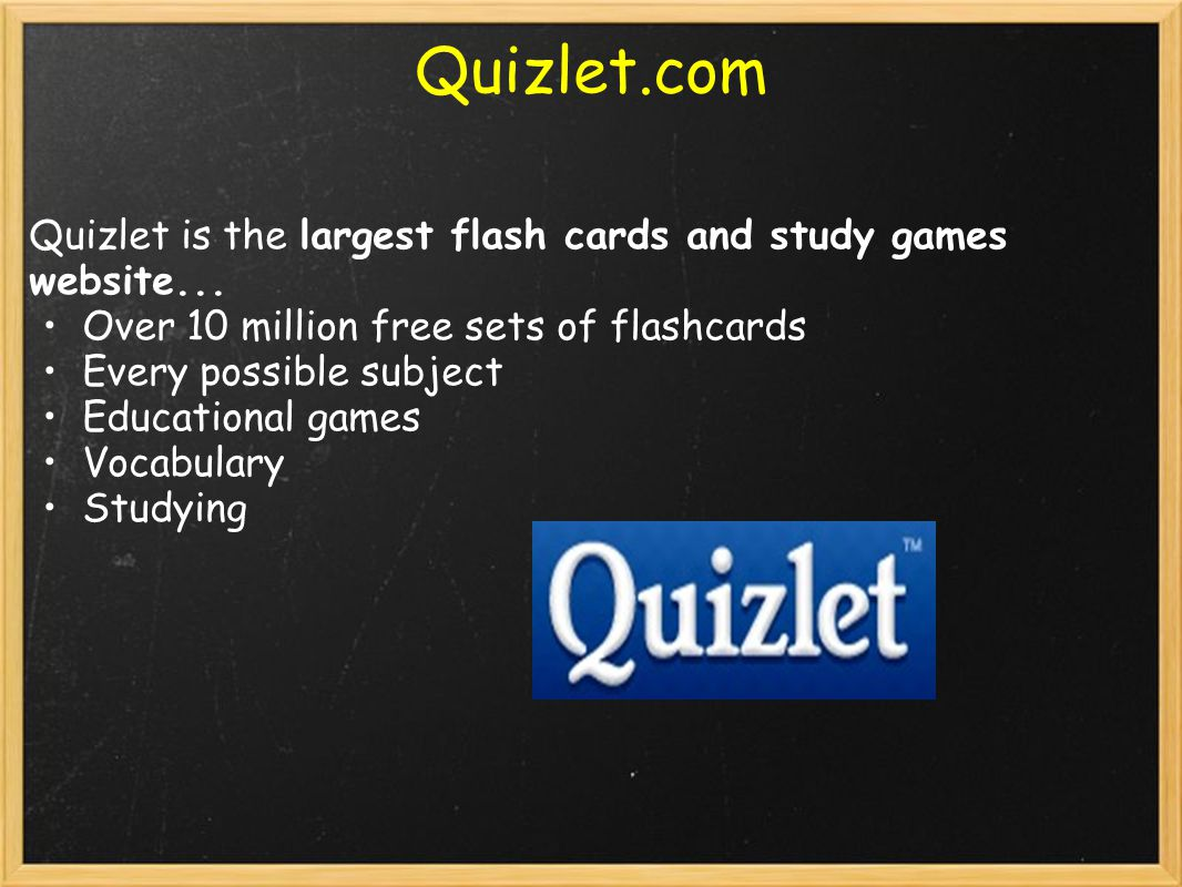 Quizlet.com Quizlet is the largest flash cards and study games website... Over 10 million free sets of flashcards Every possible subject Educational g