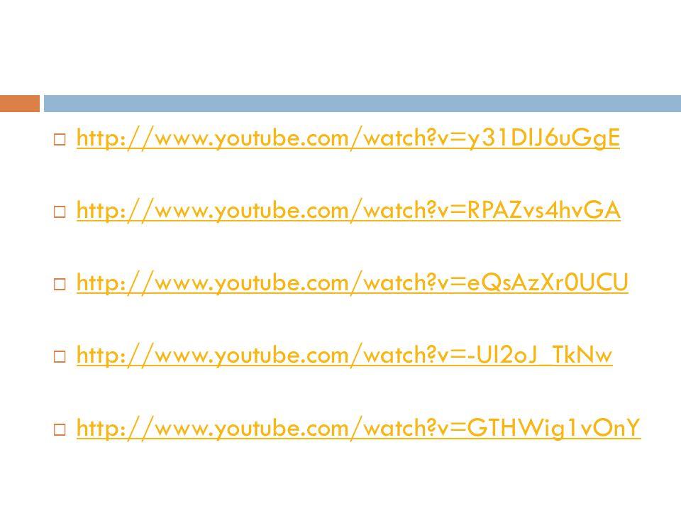  http://www.youtube.com/watch?v=y31DlJ6uGgE http://www.youtube.com/watch?v=y31DlJ6uGgE  http://www.youtube.com/watch?v=RPAZvs4hvGA http://www.youtube.com/watch?v=RPAZvs4hvGA  http://www.youtube.com/watch?v=eQsAzXr0UCU http://www.youtube.com/watch?v=eQsAzXr0UCU  http://www.youtube.com/watch?v=-Ul2oJ_TkNw http://www.youtube.com/watch?v=-Ul2oJ_TkNw  http://www.youtube.com/watch?v=GTHWig1vOnY http://www.youtube.com/watch?v=GTHWig1vOnY