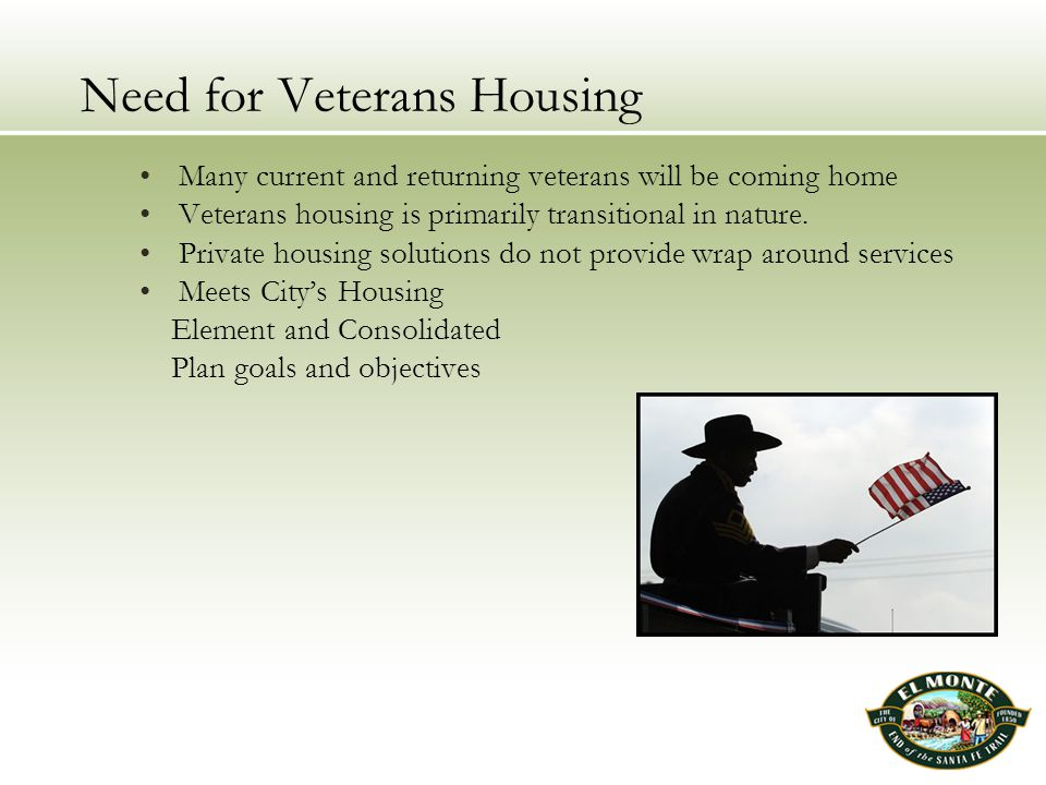Need for Veterans Housing Many current and returning veterans will be coming home Veterans housing is primarily transitional in nature.